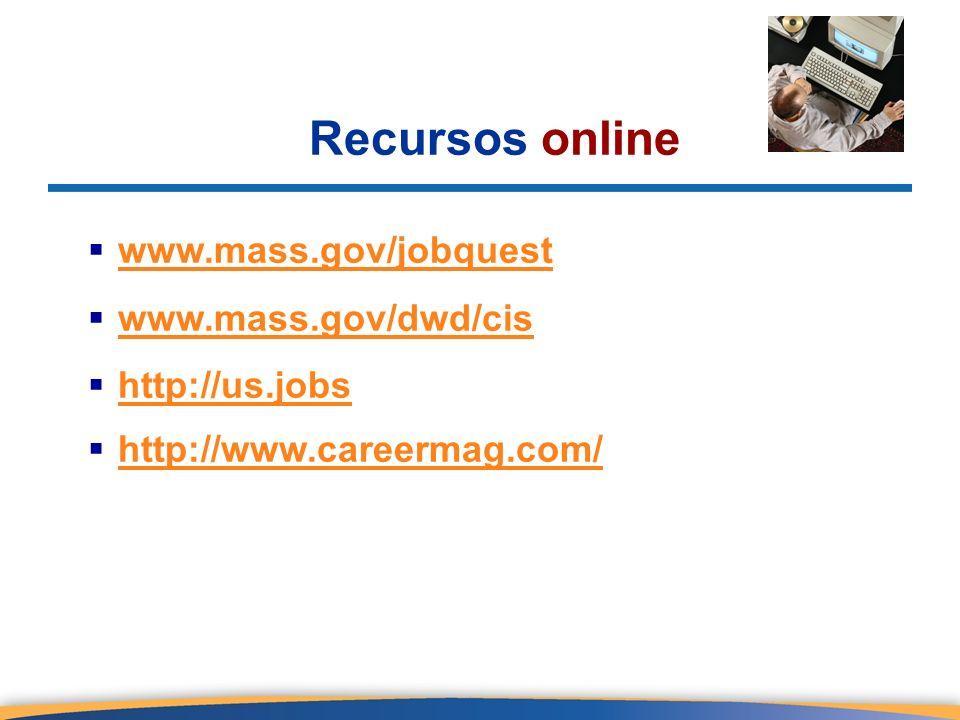 Recursos online www.mass.gov/jobquest www.mass.gov/dwd/cis