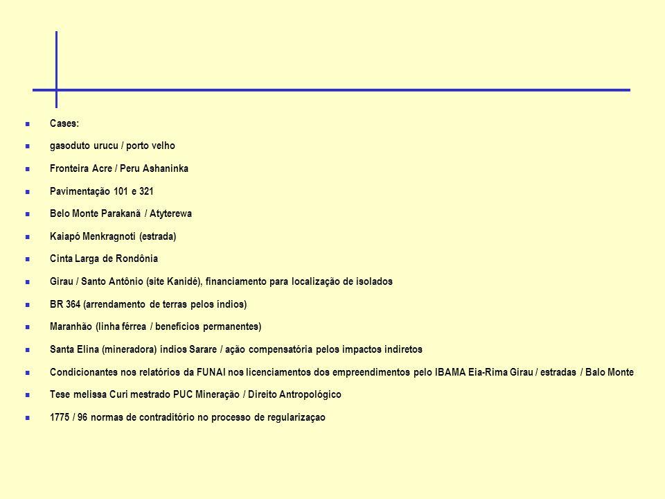 Cases: gasoduto urucu / porto velho. Fronteira Acre / Peru Ashaninka. Pavimentação 101 e 321. Belo Monte Parakanã / Atyterewa.