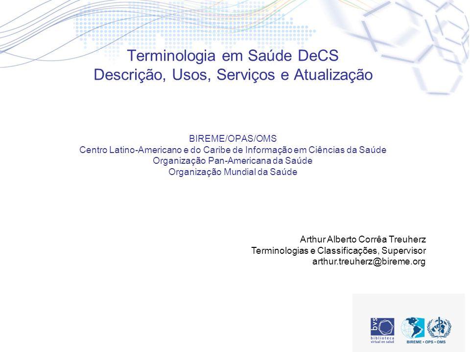 Terminologia em Saúde DeCS Descrição, Usos, Serviços e Atualização BIREME/OPAS/OMS Centro Latino-Americano e do Caribe de Informação em Ciências da Saúde Organização Pan-Americana da Saúde Organização Mundial da Saúde