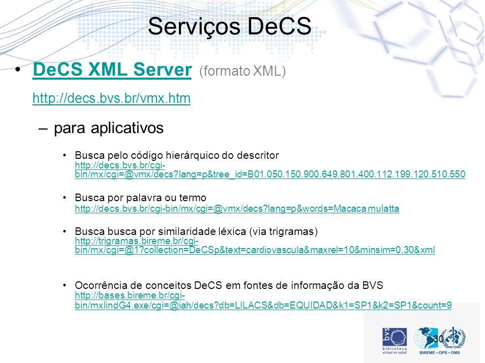 Serviços DeCS DeCS XML Server (formato XML) http://decs.bvs.br/vmx.htm