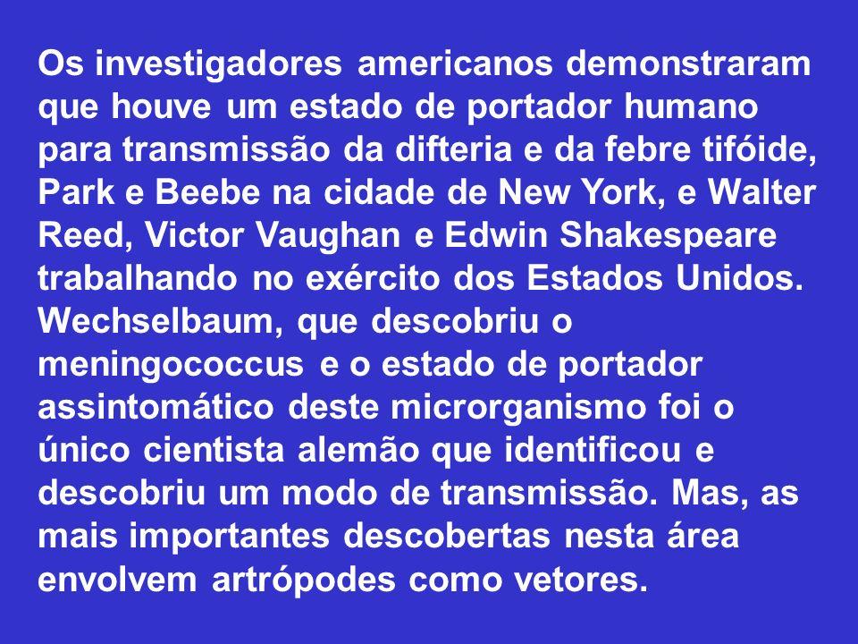Os investigadores americanos demonstraram que houve um estado de portador humano para transmissão da difteria e da febre tifóide, Park e Beebe na cidade de New York, e Walter Reed, Victor Vaughan e Edwin Shakespeare trabalhando no exército dos Estados Unidos.
