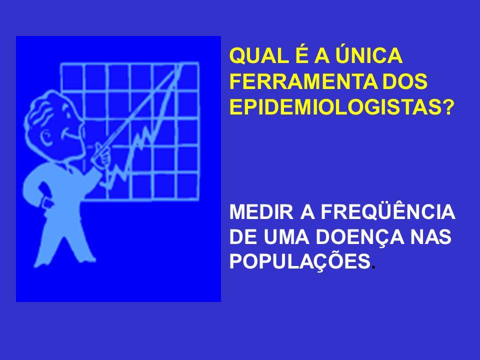 QUAL É A ÚNICA FERRAMENTA DOS EPIDEMIOLOGISTAS