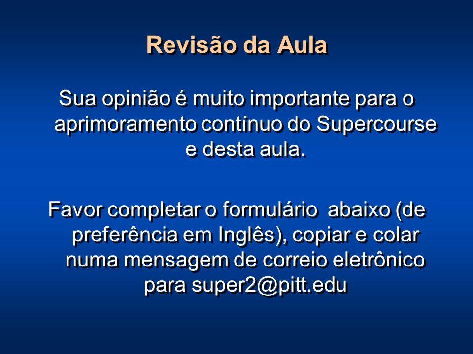 Revisão da Aula Sua opinião é muito importante para o aprimoramento contínuo do Supercourse e desta aula.
