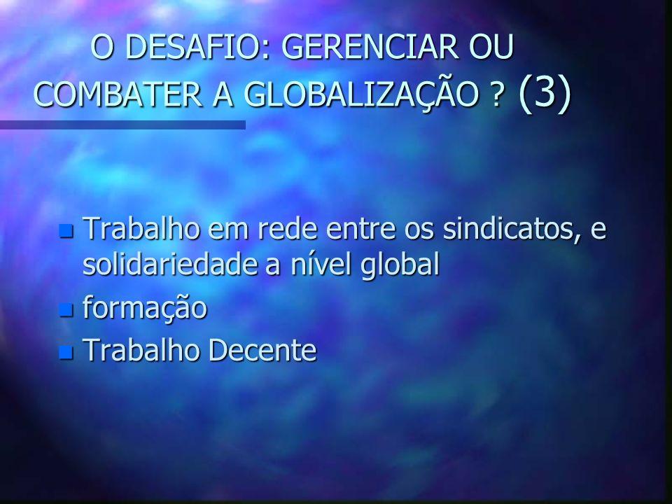 O DESAFIO: GERENCIAR OU COMBATER A GLOBALIZAÇÃO (3)