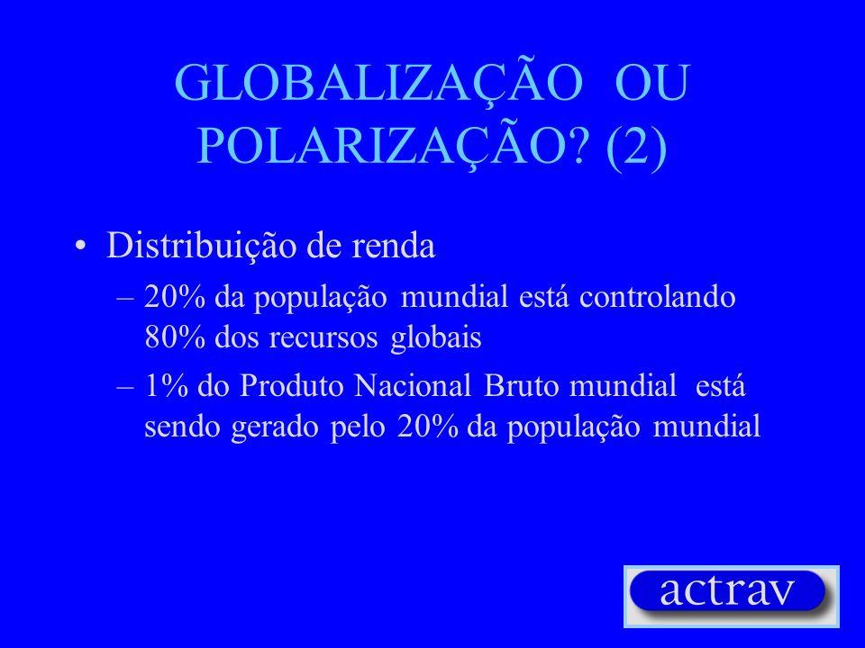 GLOBALIZAÇÃO OU POLARIZAÇÃO (2)