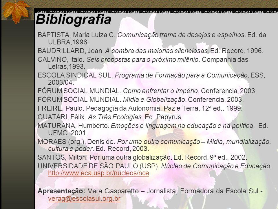 Bibliografia BAPTISTA, Maria Luiza C. Comunicação trama de desejos e espelhos. Ed. da ULBRA,1996.