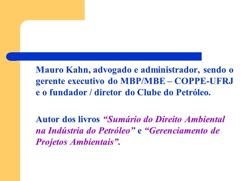 Mauro Kahn, advogado e administrador, sendo o gerente executivo do MBP/MBE – COPPE-UFRJ e o fundador / diretor do Clube do Petróleo.