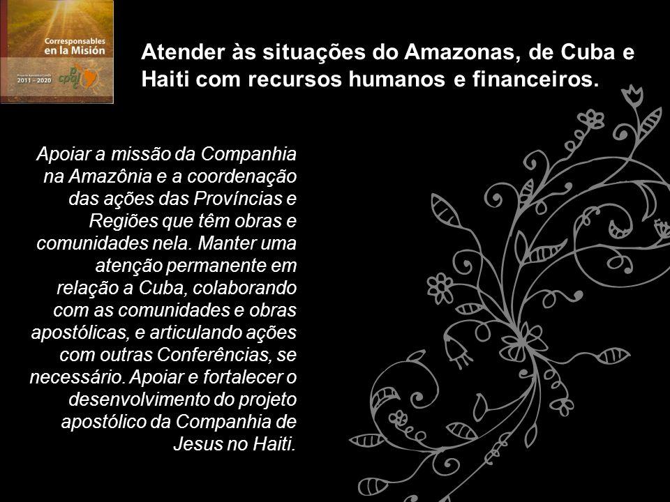 Atender às situações do Amazonas, de Cuba e Haiti com recursos humanos e financeiros.