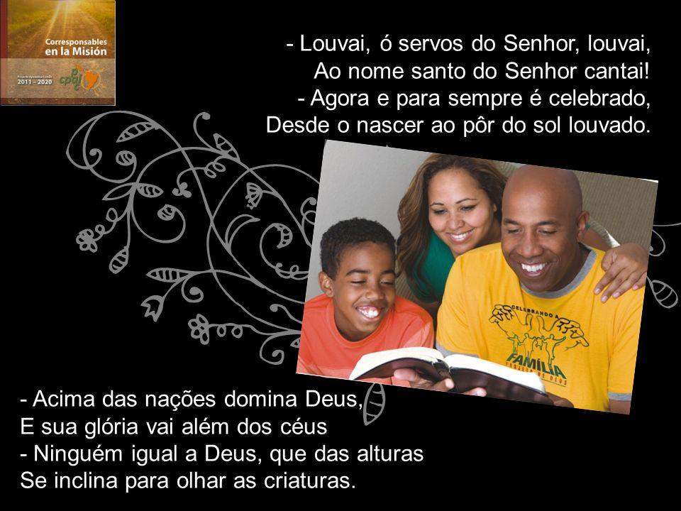 - Louvai, ó servos do Senhor, louvai,