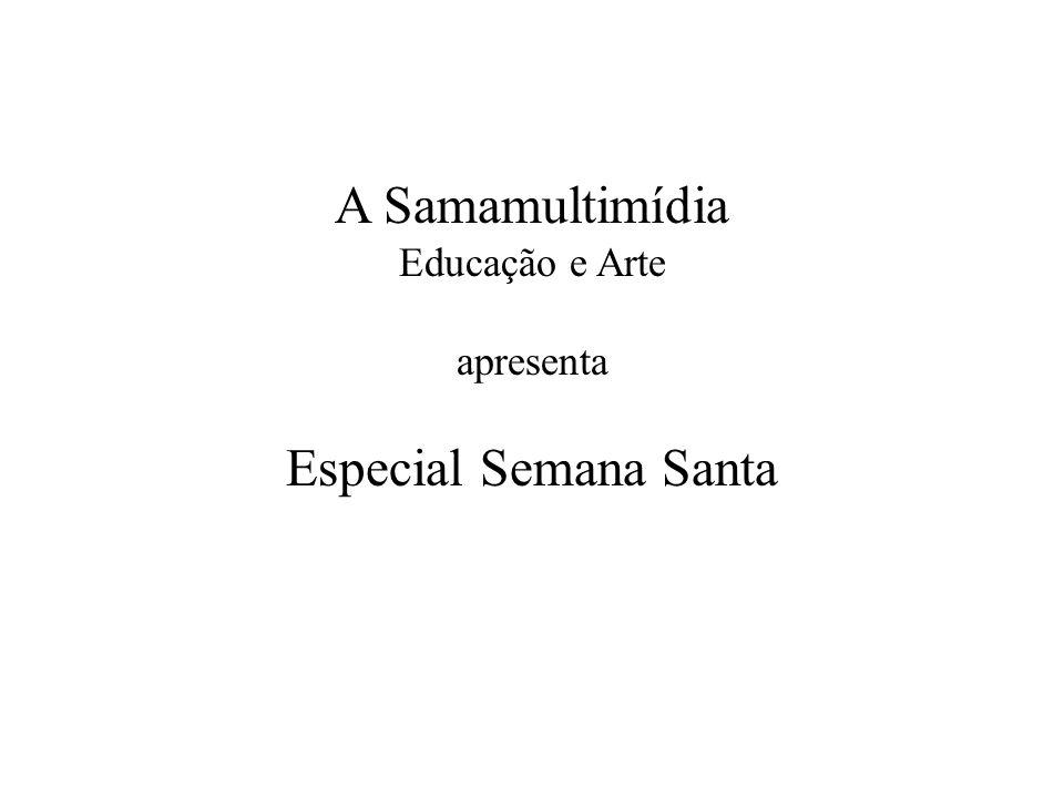 A Samamultimídia Educação e Arte apresenta Especial Semana Santa