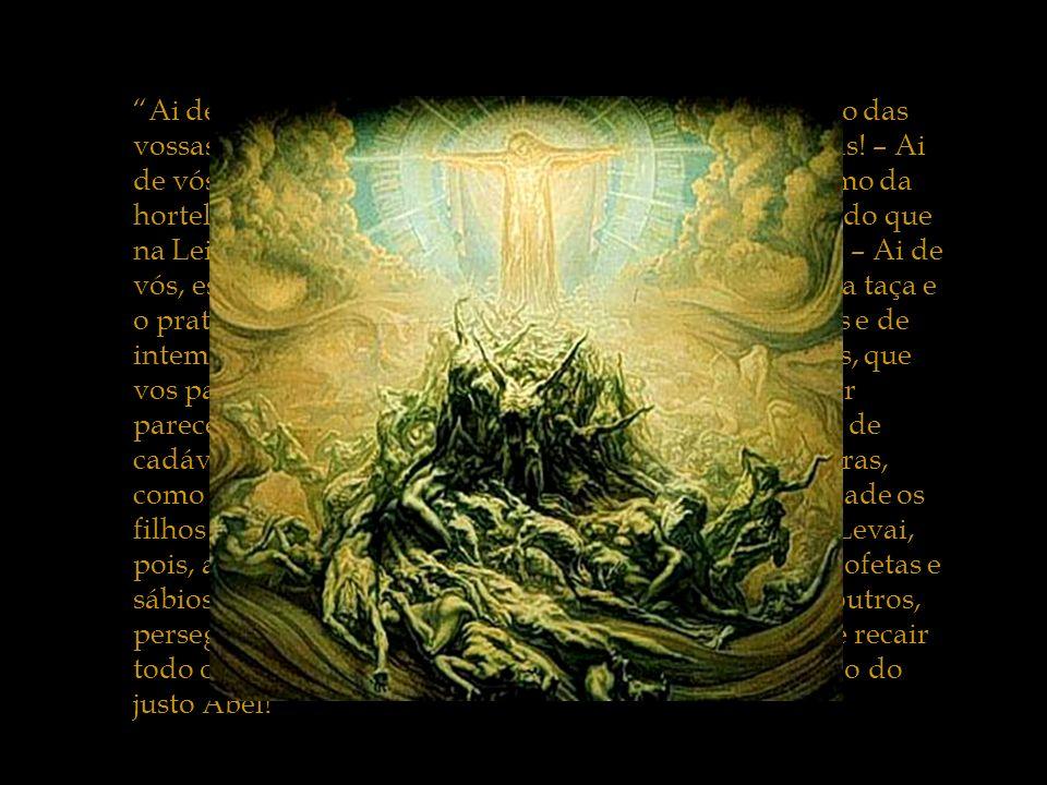 Ai de vós, escribas e fariseus hipócritas, que, a pretexto das vossas longas orações, devorais o patrimônio das viúvas.