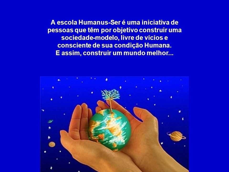 A escola Humanus-Ser é uma iniciativa de pessoas que têm por objetivo construir uma sociedade-modelo, livre de vícios e consciente de sua condição Humana.