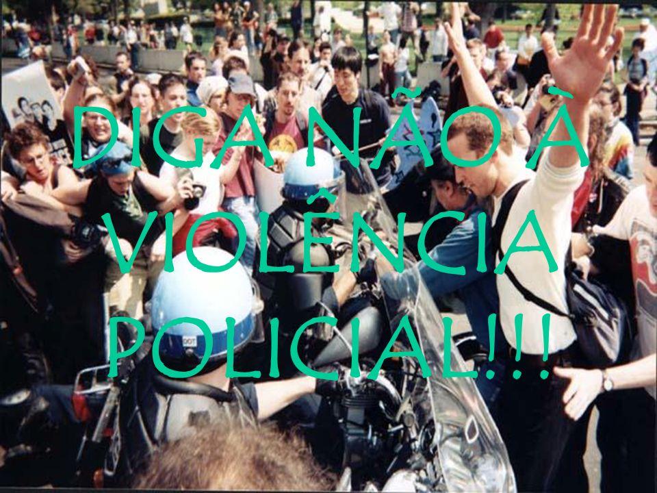 DIGA NÃO À VIOLÊNCIA POLICIAL!!!
