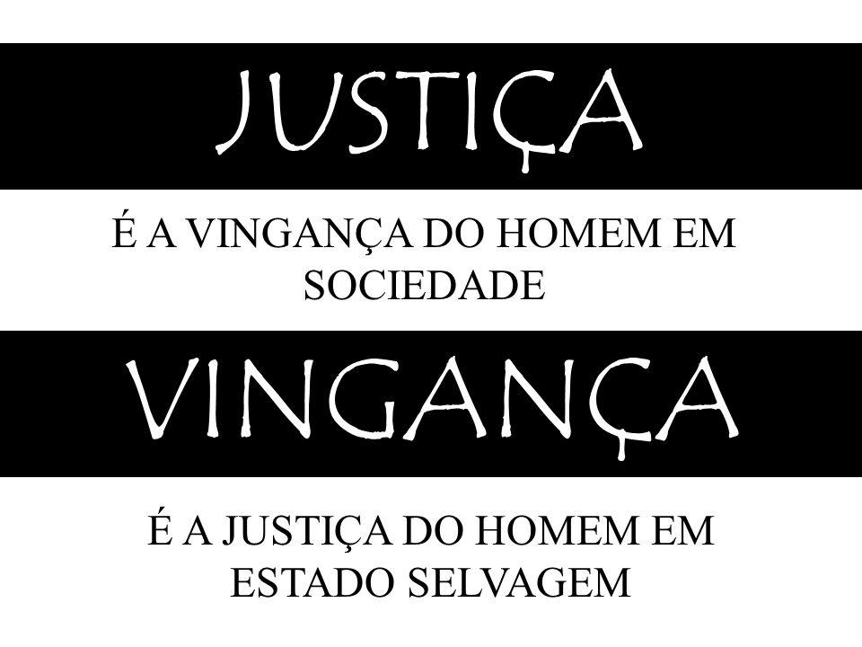 JUSTIÇA VINGANÇA É A VINGANÇA DO HOMEM EM SOCIEDADE