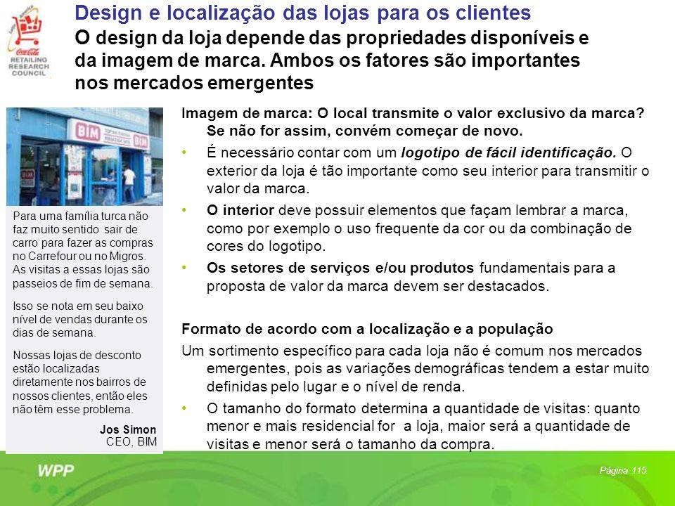 Design e localização das lojas para os clientes O design da loja depende das propriedades disponíveis e da imagem de marca. Ambos os fatores são importantes nos mercados emergentes