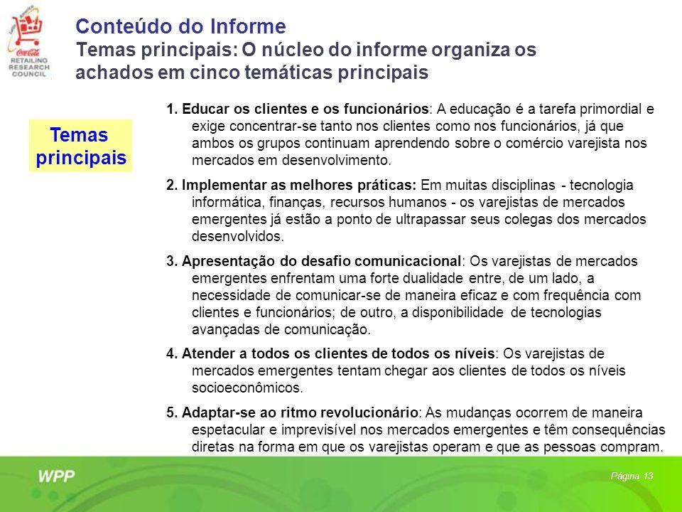Conteúdo do Informe Temas principais: O núcleo do informe organiza os achados em cinco temáticas principais