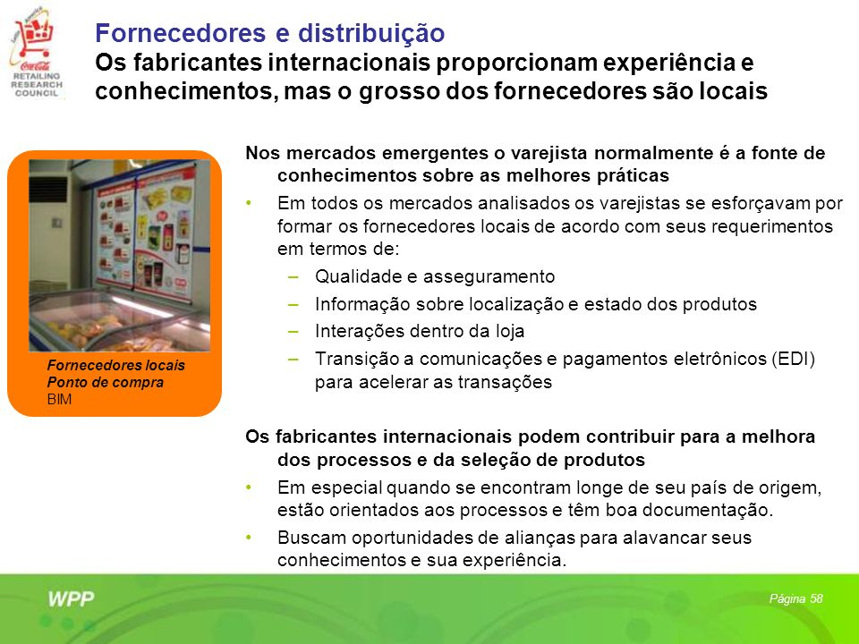 Fornecedores e distribuição Os fabricantes internacionais proporcionam experiência e conhecimentos, mas o grosso dos fornecedores são locais