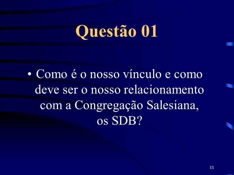Questão 01 Como é o nosso vínculo e como deve ser o nosso relacionamento com a Congregação Salesiana, os SDB