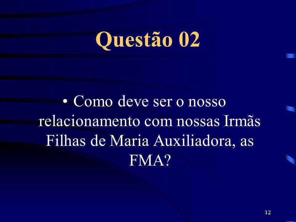Questão 02 Como deve ser o nosso relacionamento com nossas Irmãs Filhas de Maria Auxiliadora, as FMA