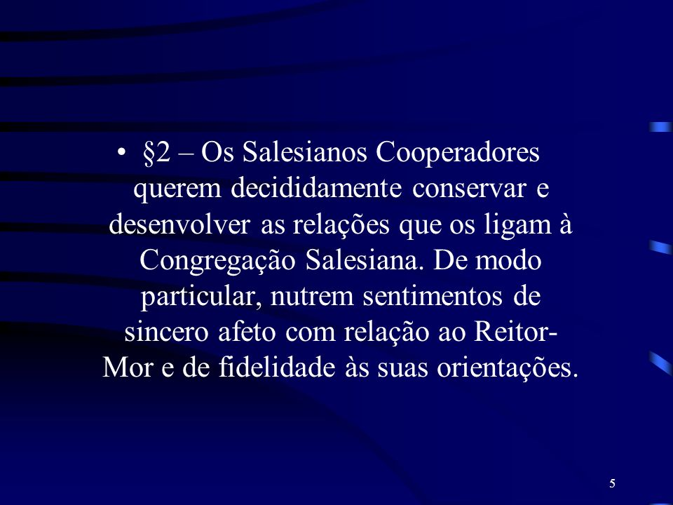 §2 – Os Salesianos Cooperadores querem decididamente conservar e desenvolver as relações que os ligam à Congregação Salesiana.