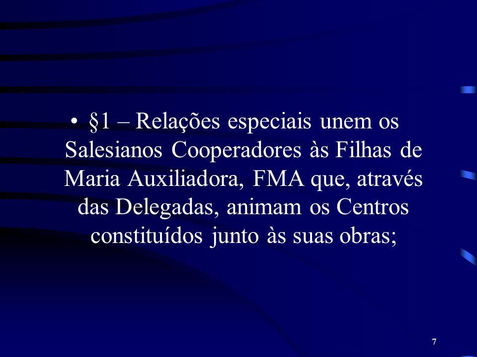 §1 – Relações especiais unem os Salesianos Cooperadores às Filhas de Maria Auxiliadora, FMA que, através das Delegadas, animam os Centros constituídos junto às suas obras;