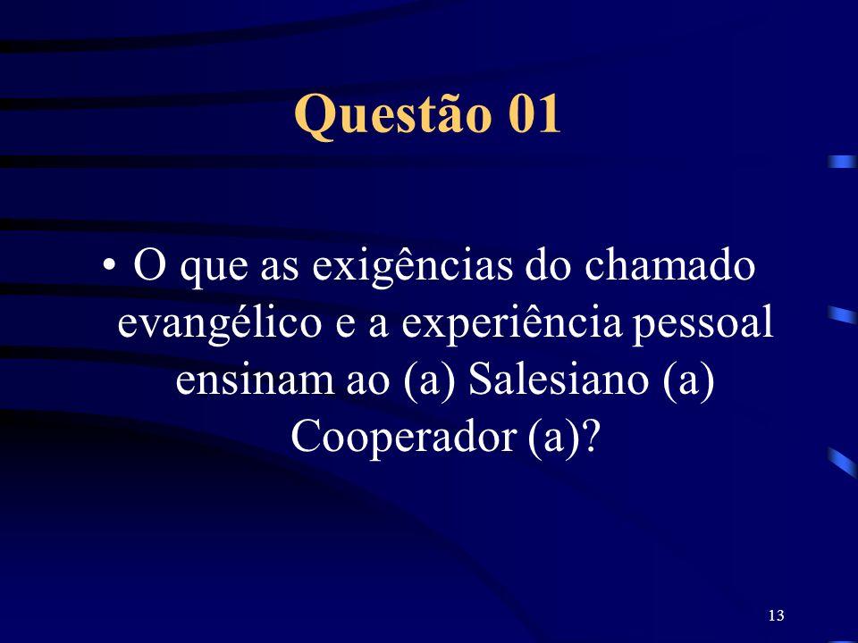 Questão 01 O que as exigências do chamado evangélico e a experiência pessoal ensinam ao (a) Salesiano (a) Cooperador (a)