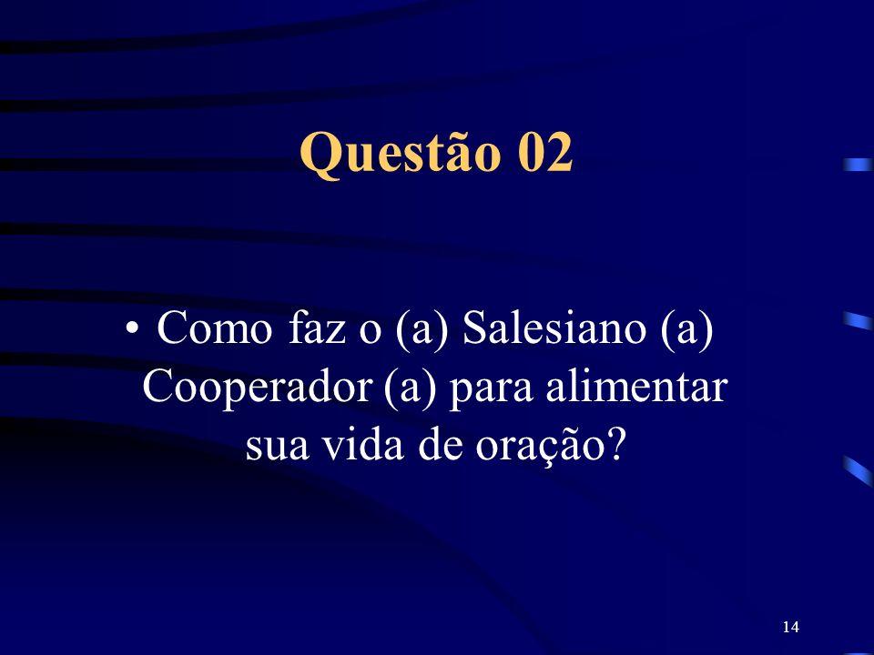 Questão 02 Como faz o (a) Salesiano (a) Cooperador (a) para alimentar sua vida de oração