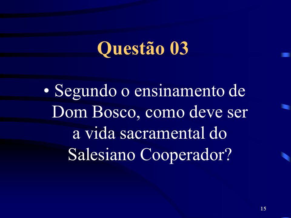Questão 03 Segundo o ensinamento de Dom Bosco, como deve ser a vida sacramental do Salesiano Cooperador