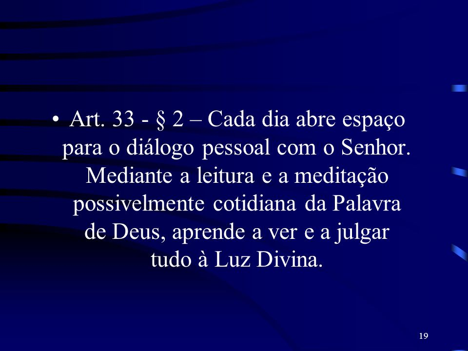 Art.33 - § 2 – Cada dia abre espaço para o diálogo pessoal com o Senhor.
