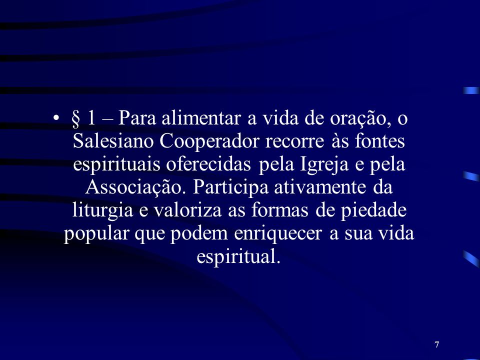 § 1 – Para alimentar a vida de oração, o Salesiano Cooperador recorre às fontes espirituais oferecidas pela Igreja e pela Associação.