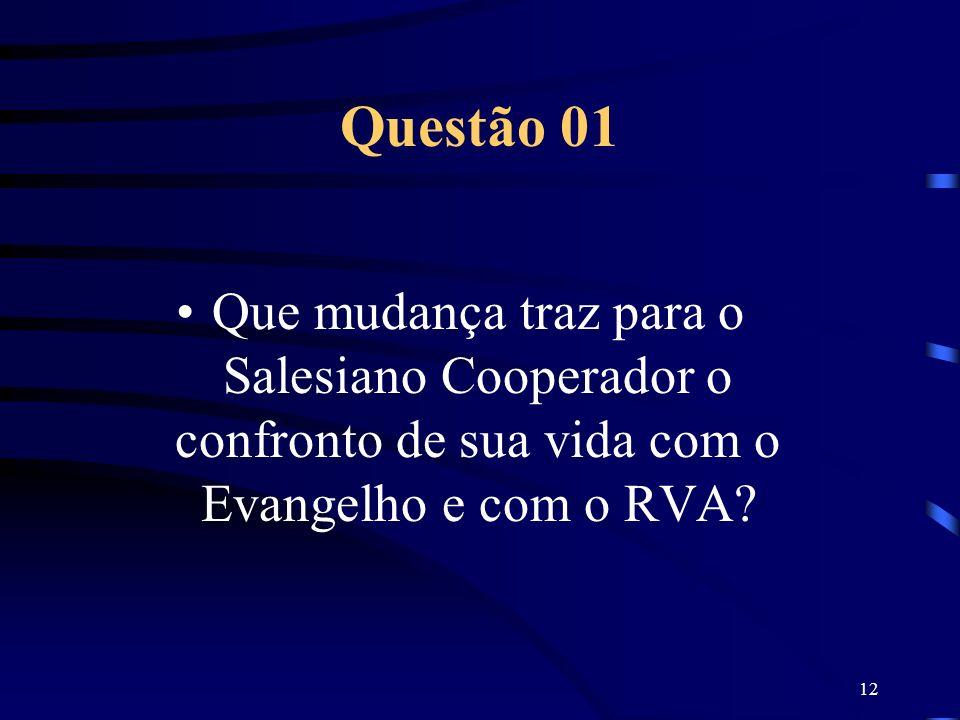 Questão 01 Que mudança traz para o Salesiano Cooperador o confronto de sua vida com o Evangelho e com o RVA