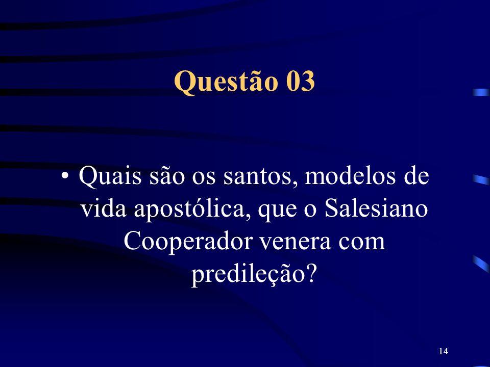 Questão 03 Quais são os santos, modelos de vida apostólica, que o Salesiano Cooperador venera com predileção