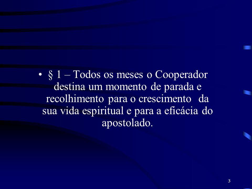 § 1 – Todos os meses o Cooperador destina um momento de parada e recolhimento para o crescimento da sua vida espiritual e para a eficácia do apostolado.