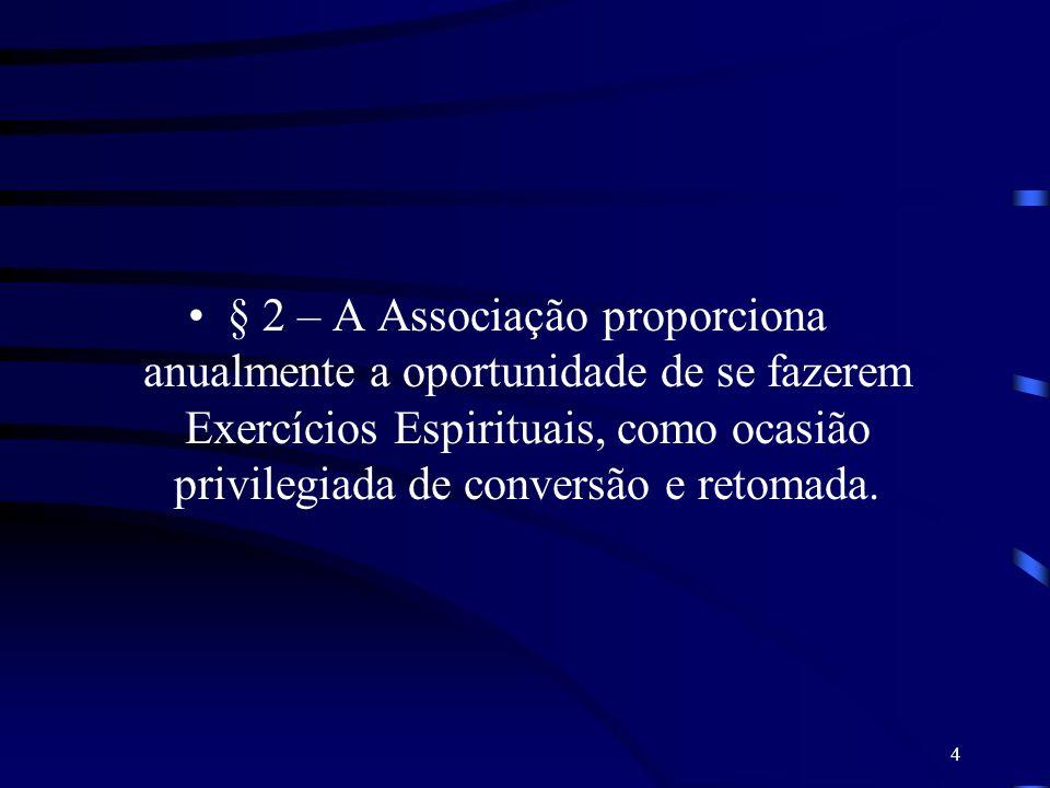 § 2 – A Associação proporciona anualmente a oportunidade de se fazerem Exercícios Espirituais, como ocasião privilegiada de conversão e retomada.