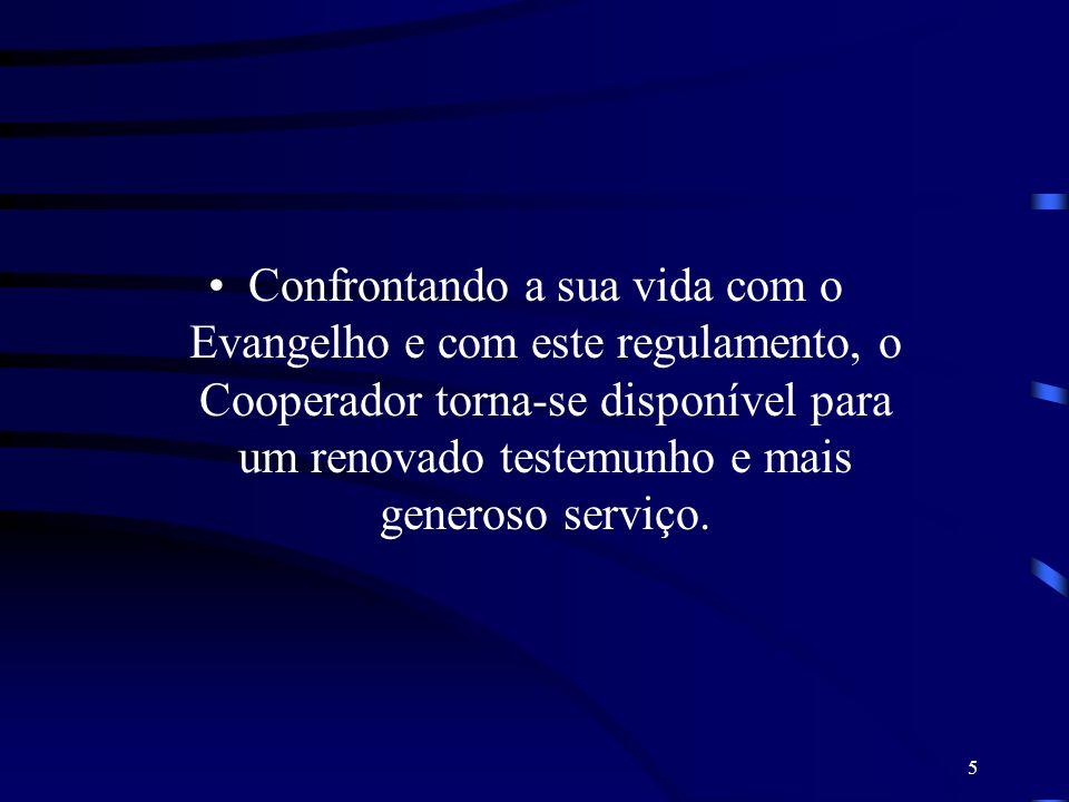 Confrontando a sua vida com o Evangelho e com este regulamento, o Cooperador torna-se disponível para um renovado testemunho e mais generoso serviço.