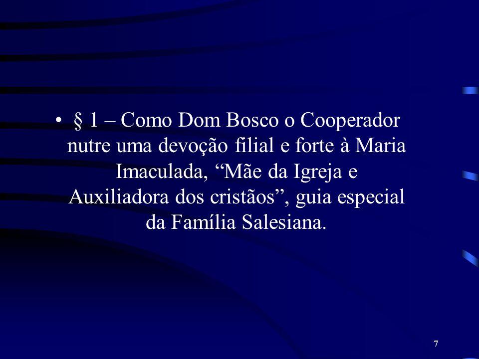 § 1 – Como Dom Bosco o Cooperador nutre uma devoção filial e forte à Maria Imaculada, Mãe da Igreja e Auxiliadora dos cristãos , guia especial da Família Salesiana.
