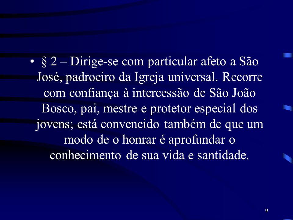 § 2 – Dirige-se com particular afeto a São José, padroeiro da Igreja universal.