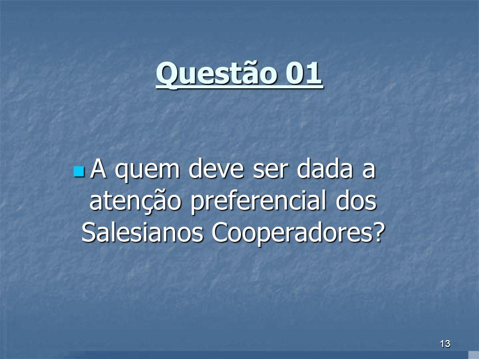 Questão 01 A quem deve ser dada a atenção preferencial dos Salesianos Cooperadores