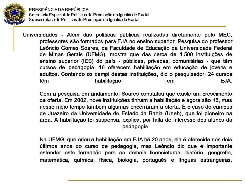 Universidades - Além das políticas públicas realizadas diretamente pelo MEC, professores são formados para EJA no ensino superior.