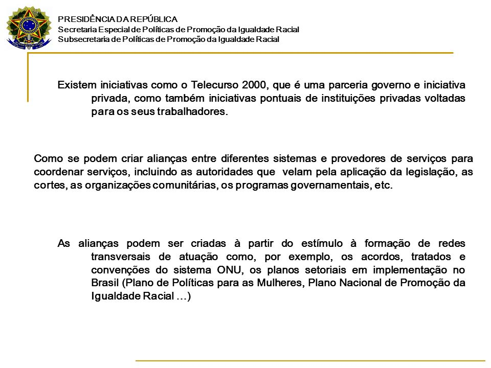 Existem iniciativas como o Telecurso 2000, que é uma parceria governo e iniciativa privada, como também iniciativas pontuais de instituições privadas voltadas para os seus trabalhadores.