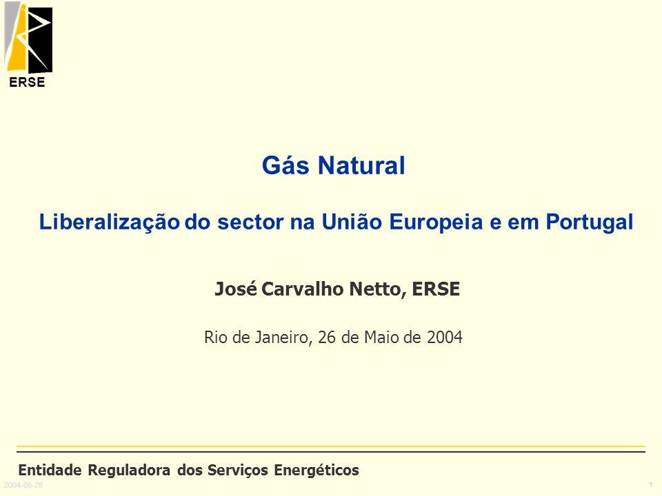 Gás Natural Liberalização do sector na União Europeia e em Portugal José Carvalho Netto, ERSE Rio de Janeiro, 26 de Maio de 2004
