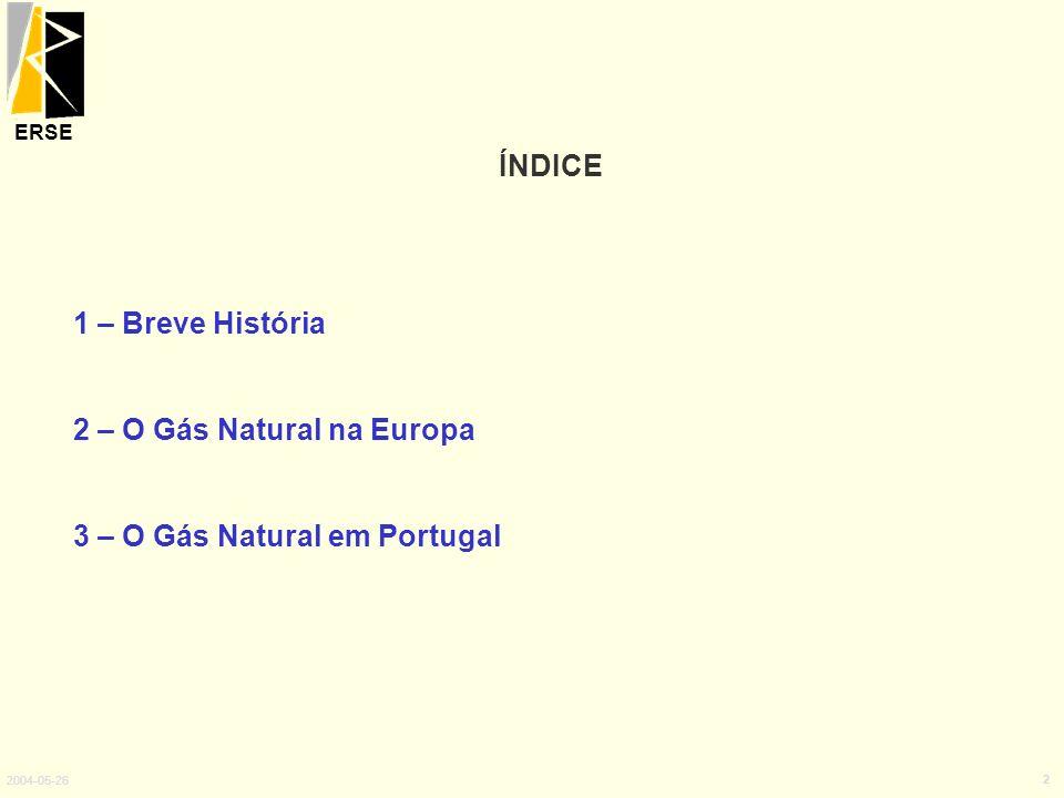 ÍNDICE 1 – Breve História 2 – O Gás Natural na Europa 3 – O Gás Natural em Portugal