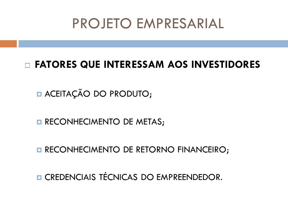PROJETO EMPRESARIAL FATORES QUE INTERESSAM AOS INVESTIDORES