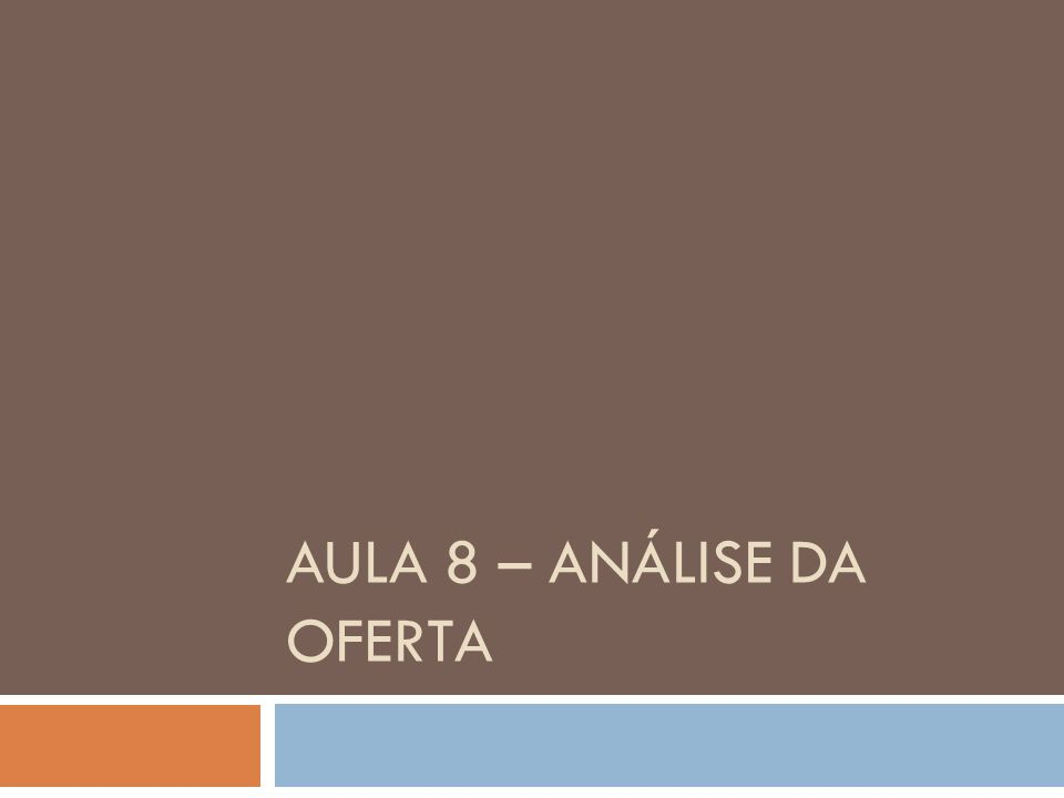 AULA 8 – ANÁLISE DA OFERTA