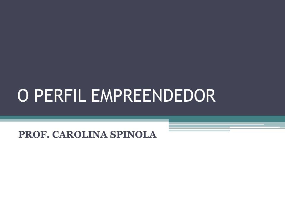 O PERFIL EMPREENDEDOR PROF. CAROLINA SPINOLA