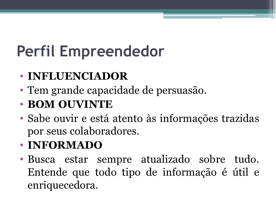 Perfil Empreendedor INFLUENCIADOR Tem grande capacidade de persuasão.