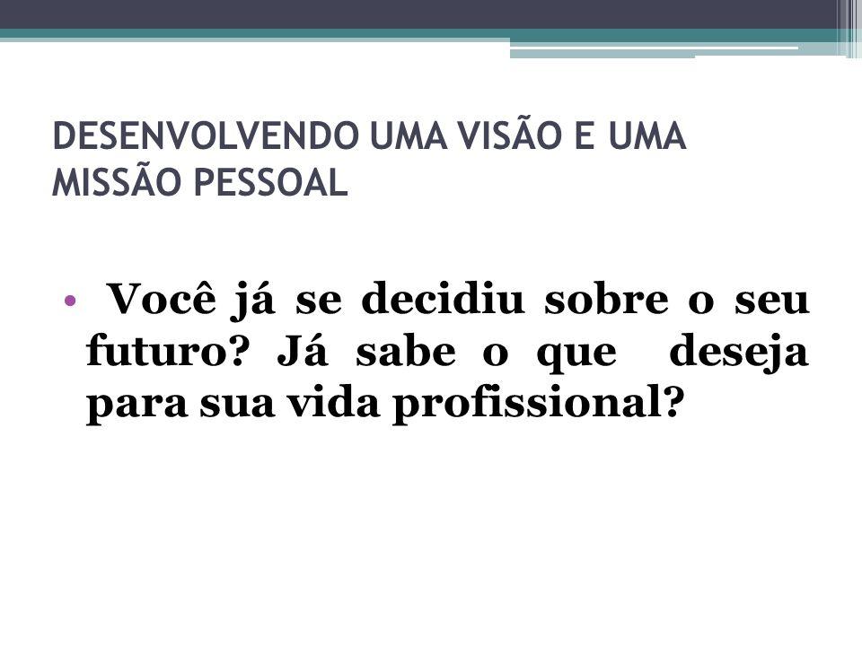 DESENVOLVENDO UMA VISÃO E UMA MISSÃO PESSOAL