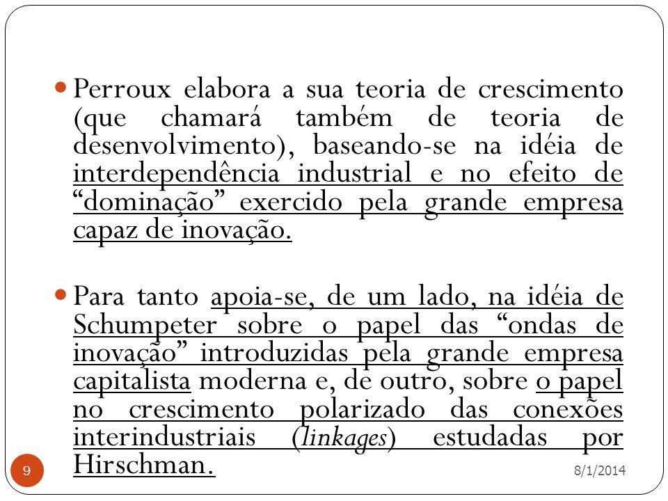 Perroux elabora a sua teoria de crescimento (que chamará também de teoria de desenvolvimento), baseando-se na idéia de interdependência industrial e no efeito de dominação exercido pela grande empresa capaz de inovação.