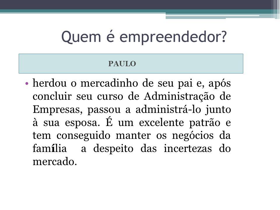 Quem é empreendedor PAULO.