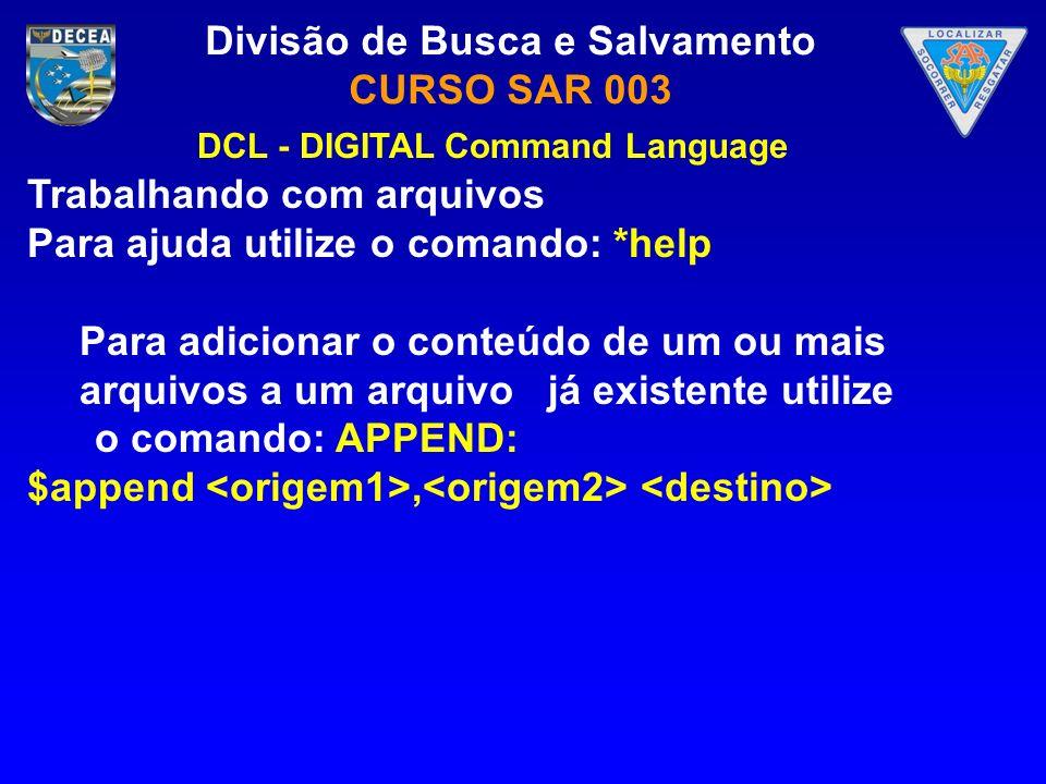 Trabalhando com arquivos Para ajuda utilize o comando: *help